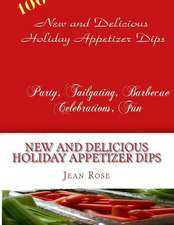 New and Delicious Holiday Appetizer Dips:  Party, Tailgating, Barbecue, Celebrations, Fun