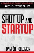 Shut Up and Startup