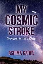 My Cosmic Stroke