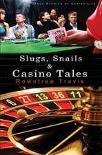Slugs, Snails and Casino Tales:  True Stories of Casino Life