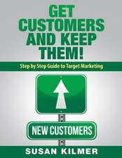 Get Customers and Keep Them!:  Step by Step Guide to Target Marketing
