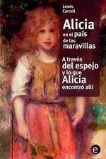 Alicia En El Pais de Las Maravilla/A Traves del Espejo y Lo Que Alicia Encontro Alli