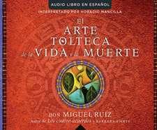 El Arte Tolteca de La Vida y La Muerte (the Toltec Art of Life and Death)