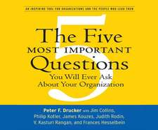 The Five Most Important Questions:  You Will Ever Ask about Your Organization