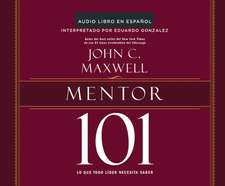 Mentor 101 (Mentoring 101): Lo Que Todo Lider Necesita Saber (What Every Leader Needs to Know)