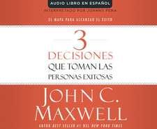 3 Decisiones Que Toman Las Personas Exitosas (3 Things Successful People Do): El Mapa Para Alcanzar El Exito (the Road Map That Will Change Your Life)