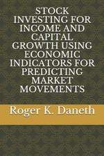 Stock Investing for Income and Capital Growth Using Economic Indicators for Predicting Market Movements