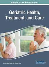 Handbook of Research on Geriatric Health, Treatment, and Care