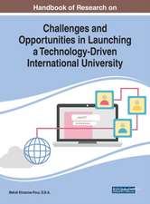 Handbook of Research on Challenges and Opportunities in Launching a Technology-Driven International University