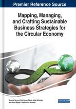 Mapping, Managing, and Crafting Sustainable Business Strategies for the Circular Economy