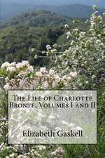 The Life of Charlotte Bronte, Volumes I and II
