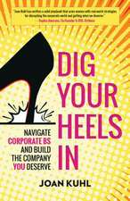 Dig Your Heels In: Navigate Corporate BS and Build the Company You Deserve