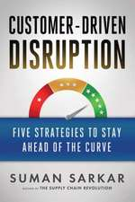 Customer-Driven Disruption: Five Strategies to Stay Ahead of the Curve
