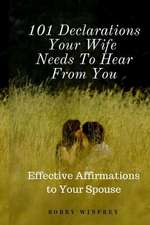 101 Declarations Your Wife Needs to Hear from You