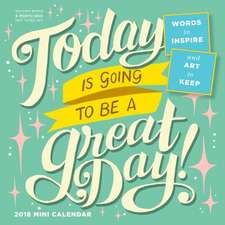 Today Is Going to Be a Great Day! Mini Wall Calendar 2018