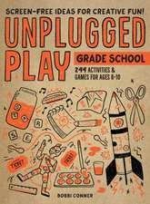 Unplugged Play: Grade School: 244 Games & Activites for Ages 6-10
