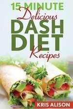 15 Minute Delicious Dash Diet Recipes
