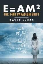 E=am2 - The 14th Paradigm Shift