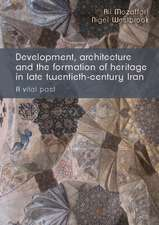 Development, Architecture and the Formation of Heritage in Late-Twentieth Century Iran