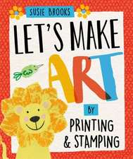 Brooks, S: Let's Make Art: By Printing and Stamping