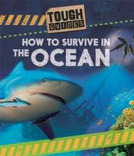 Spilsbury, L: Tough Guides: How to Survive in the Ocean
