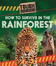 Royston, A: Tough Guides: How to Survive in the Rainforest
