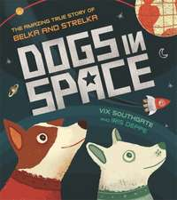 Southgate, V: Dogs in Space: The Amazing True Story of Belka