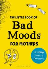 The Little Book of Bad Moods for Mothers