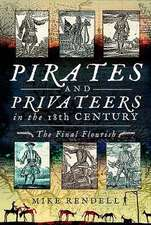 Pirates and Privateers in the 18th Century: The Final Flourish