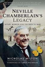 Neville Chamberlain's Legacy: Hitler, Munich and the Path to War
