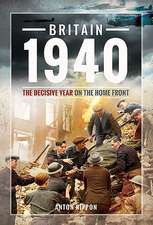 Britain 1940: The Decisive Year on the Home Front