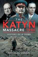 The Katyn Massacre 1940: History of a Crime