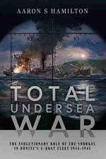Total Undersea War: The Evolutionary Role of the Snorkel in Donitz's U-Boat Fleet 1944-1945
