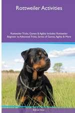 Rottweiler  Activities Rottweiler Tricks, Games & Agility. Includes