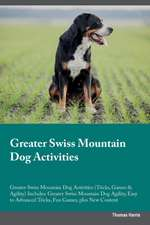 Greater Swiss Mountain Dog Activities Greater Swiss Mountain Dog Activities (Tricks, Games & Agility) Includes