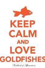 Keep Calm Love Goldfishes Workbook of Affirmations Keep Calm Love Goldfishes Workbook of Affirmations