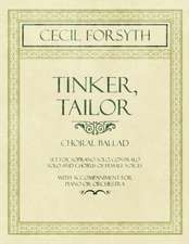 Tinker, Tailor - Choral Ballad set for Soprano Solo, Contralo Solo and Chorus of Female Voices - With Accompaniment for Piano or Orchestra