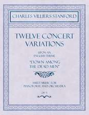 """Twelve Concert Variations upon an English Theme, """"Down Among the Dead Men"""" - Sheet Music for Pianoforte and Orchestra - Op.71"""