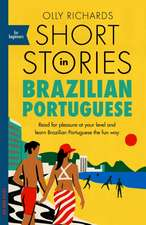 Short Stories in Brazilian Portuguese for Beginners: : Read for Pleasure at Your Level, Expand Your Vocabulary and Learn Brazilian Portuguese the Fun Way
