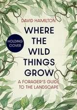 Hamilton, D: Where the Wild Things Grow