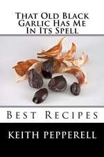 That Old Black Garlic Has Me in Its Spell