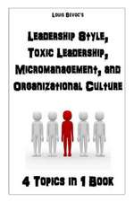 Leadership Style, Toxic Leadership, Micromanaging, and Organizational Culture