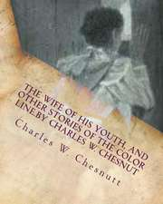 The Wife of His Youth, and Other Stories of the Color Line.by Charles W. Chesnut