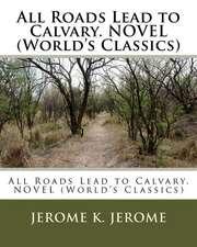 All Roads Lead to Calvary. Novel (World's Classics)