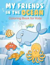 My Friends in the Ocean - Coloring Book for Kids