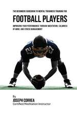 The Beginners Guidebook to Mental Toughness Training for Football Players