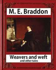 Weavers and Weft; And Other Tales (1876), by M. E. Braddon (Novel)