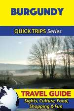 Burgundy Travel Guide (Quick Trips Series)