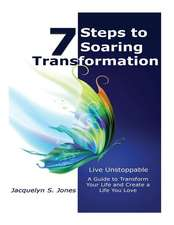 Live Unstoppable 7 Steps to Soaring Transformation
