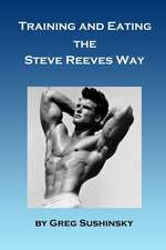 Training and Eating the Steve Reeves Way